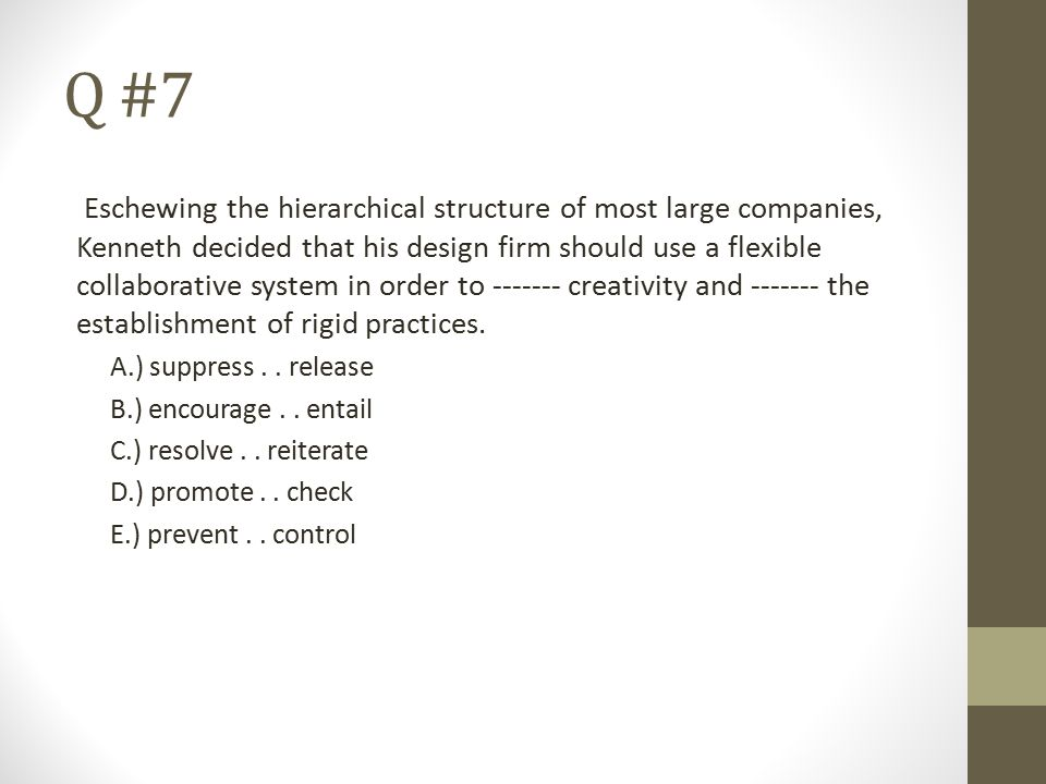 Q #7 Eschewing the hierarchical structure of most large companies, Kenneth decided that his design firm should use a flexible collaborative system in