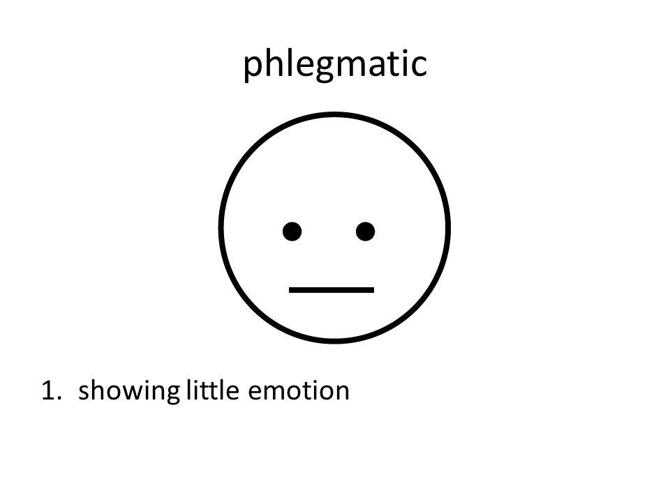 phlegmatic 1.showing little emotion