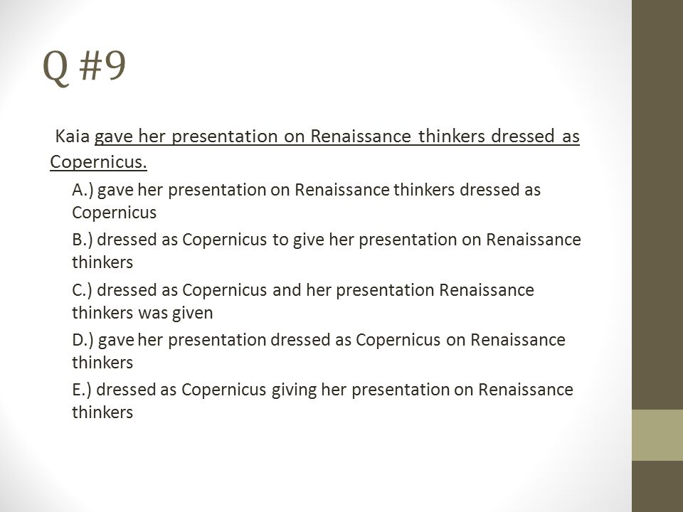 Q #9 Kaia gave her presentation on Renaissance thinkers dressed as Copernicus. A.) gave her presentation on Renaissance thinkers dressed as Copernicus