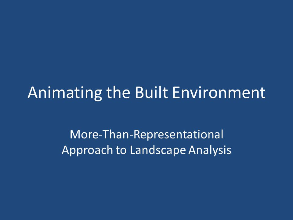 Animating the Built Environment More-Than-Representational Approach to Landscape Analysis