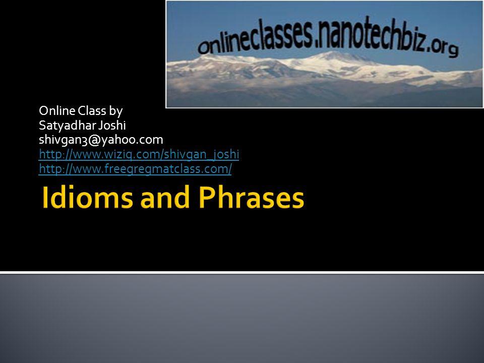 Online Class by Satyadhar Joshi shivgan3@yahoo.com http://www.wiziq.com/shivgan_joshi http://www.freegregmatclass.com/