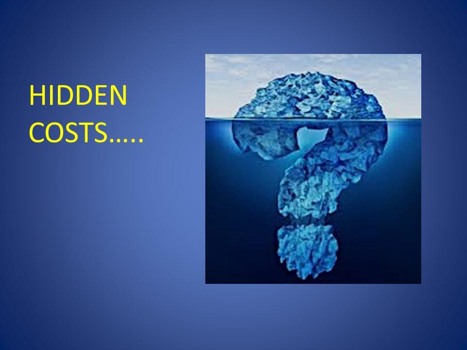 HIDDEN COSTS…..