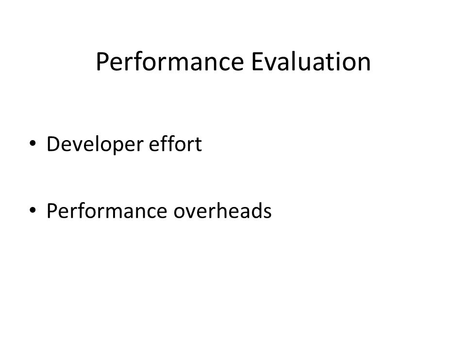 Performance Evaluation Developer effort Performance overheads