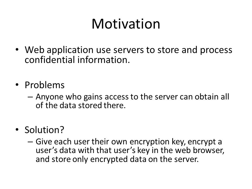 Shortcomings 1.a compromised server could provide malicious code to the browser and extract the user's key and data.