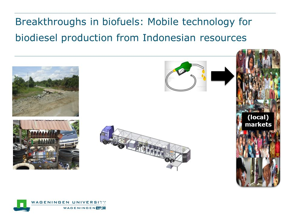 Breakthroughs in biofuels: Mobile technology for biodiesel production from Indonesian resources (local) markets (local) markets