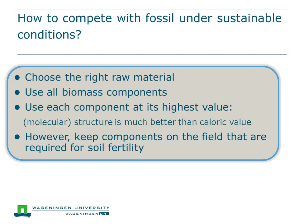 How to compete with fossil under sustainable conditions.