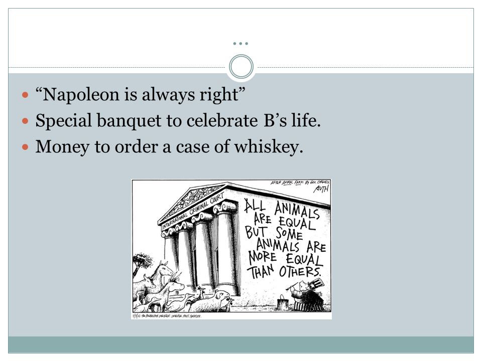 "… ""Napoleon is always right"" Special banquet to celebrate B's life. Money to order a case of whiskey."