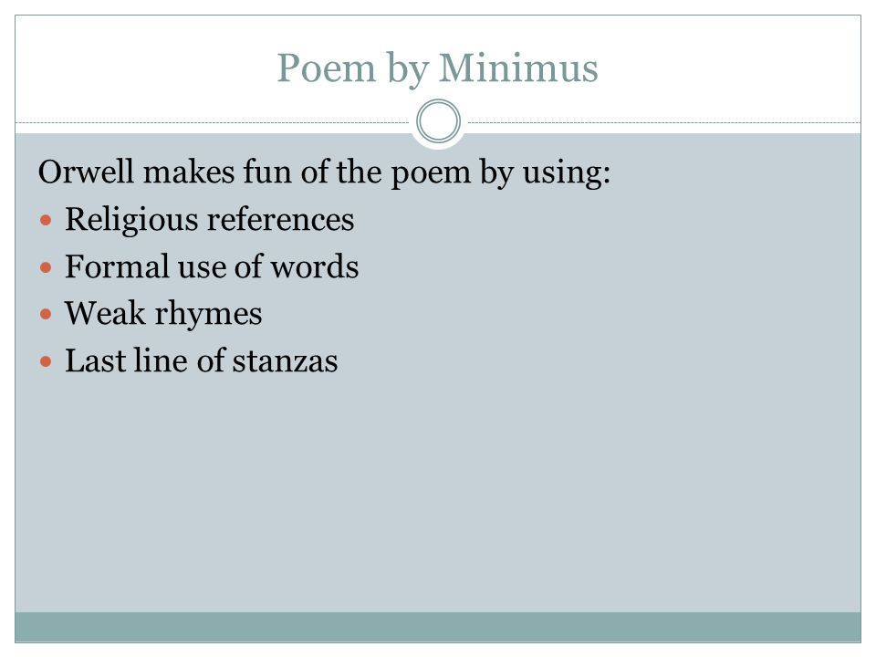 Poem by Minimus Orwell makes fun of the poem by using: Religious references Formal use of words Weak rhymes Last line of stanzas