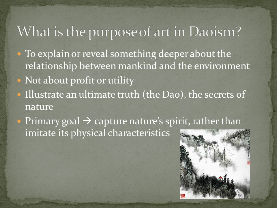 To explain or reveal something deeper about the relationship between mankind and the environment Not about profit or utility Illustrate an ultimate truth (the Dao), the secrets of nature Primary goal  capture nature's spirit, rather than imitate its physical characteristics