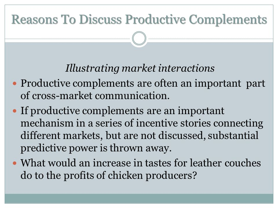 Reasons To Discuss Productive Complements Illustrating market interactions Productive complements are often an important part of cross-market communication.