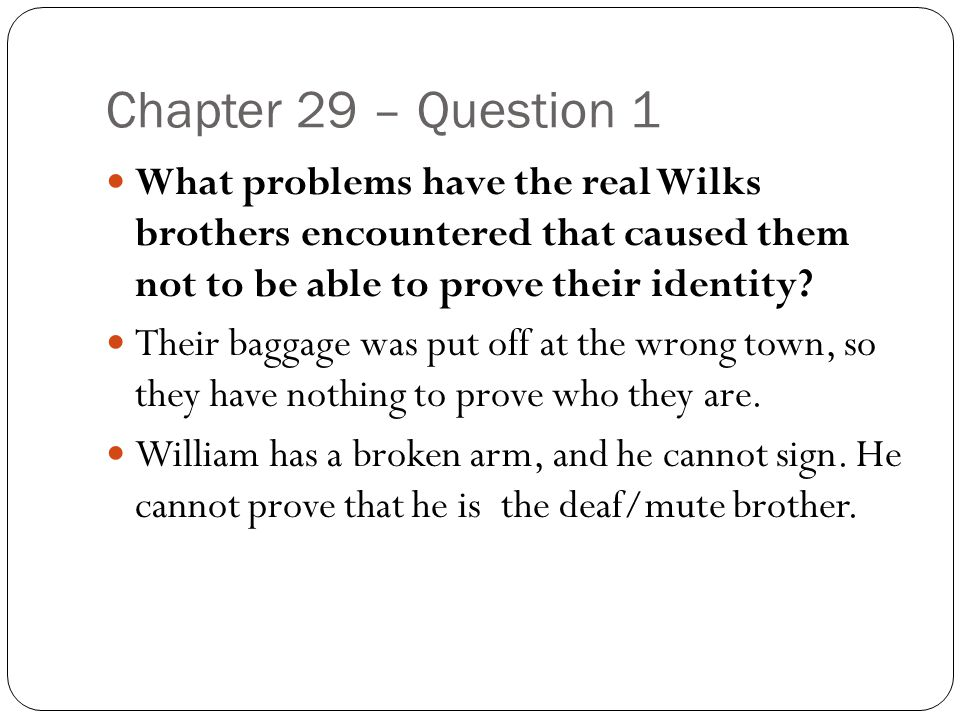 Chapter 29 – Question 1 What problems have the real Wilks brothers encountered that caused them not to be able to prove their identity? Their baggage