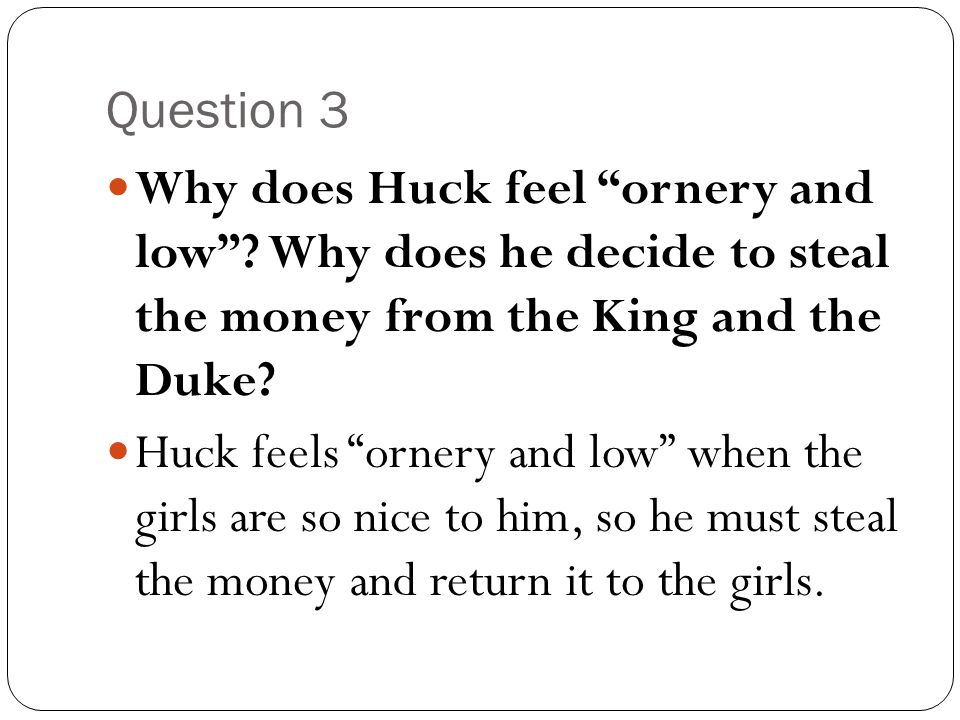 Question 9 Why does Huck think, …it was all I could do to keep from crying .