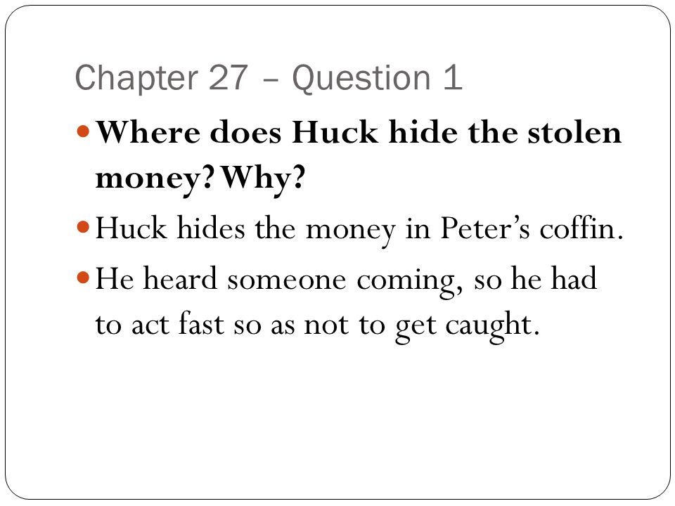 Question 2 Why is Huck not able to retrieve the money.
