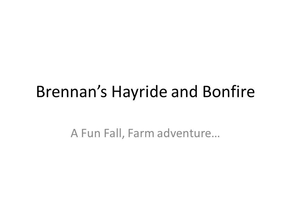 Brennan's Hayride and Bonfire A Fun Fall, Farm adventure…
