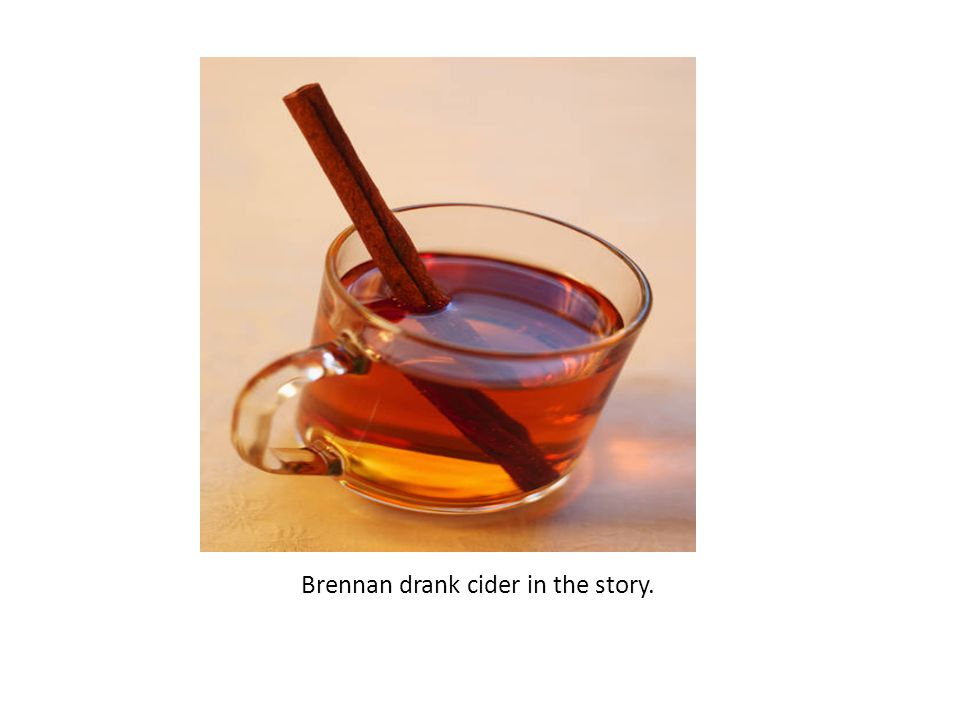 Brennan drank cider in the story.