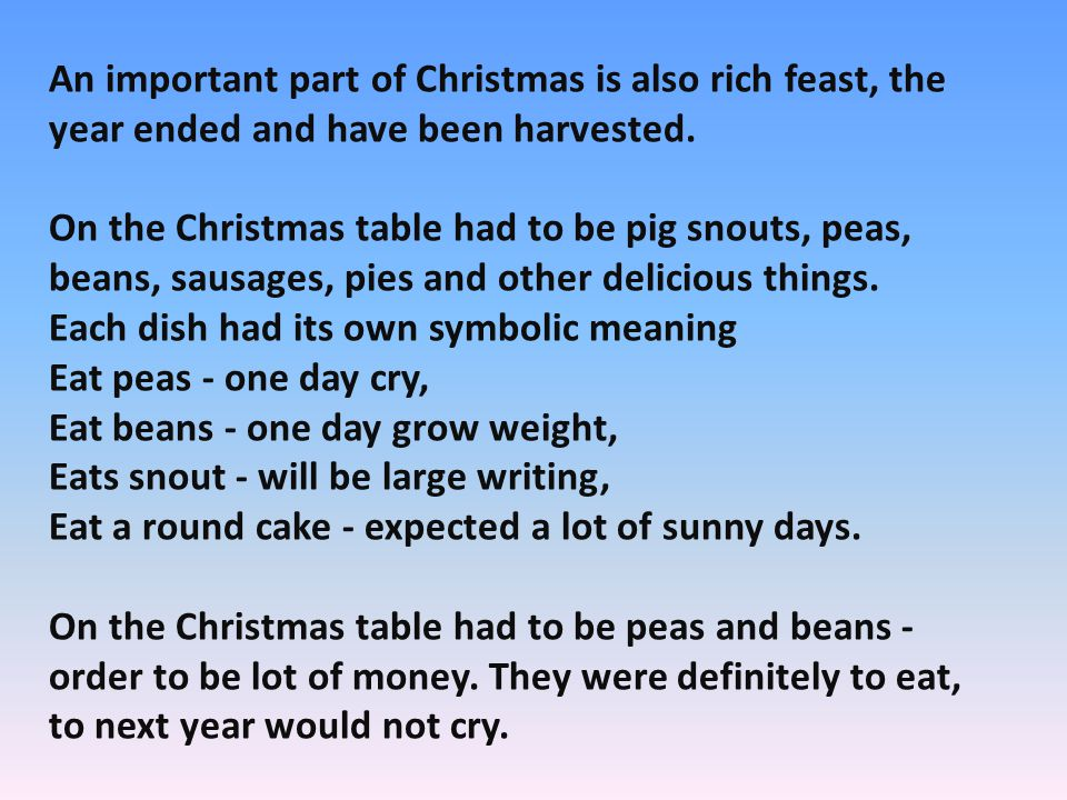 An important part of Christmas is also rich feast, the year ended and have been harvested. On the Christmas table had to be pig snouts, peas, beans, s