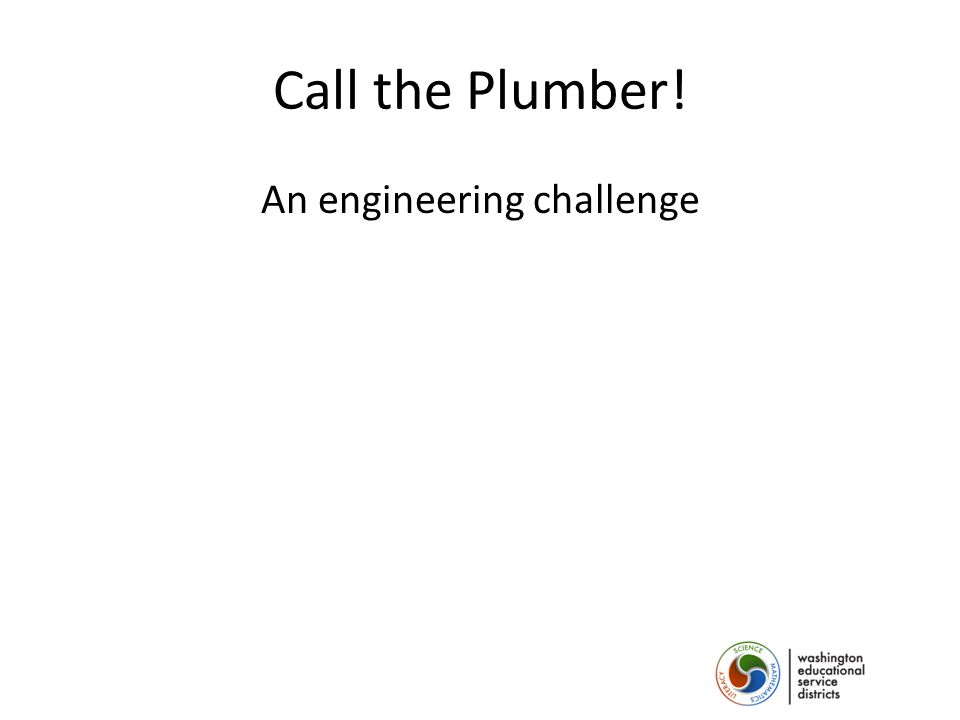 Call the Plumber! An engineering challenge