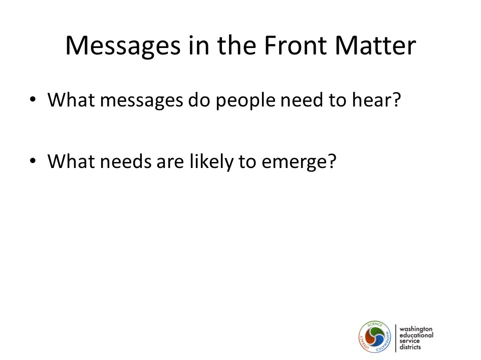 Messages in the Front Matter What messages do people need to hear What needs are likely to emerge