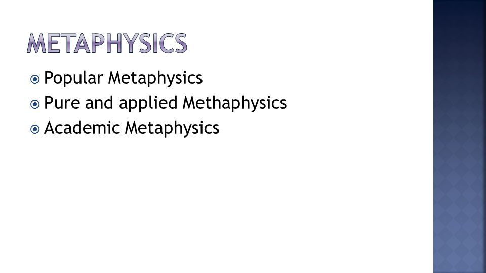 Popular Metaphysics  Pure and applied Methaphysics  Academic Metaphysics
