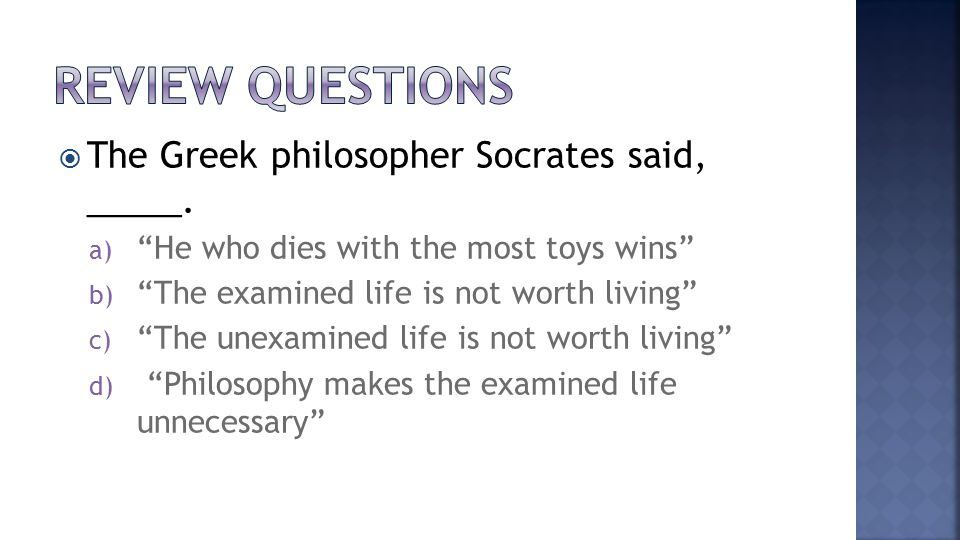  The Greek philosopher Socrates said, _____.