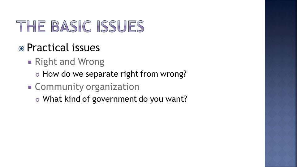  Practical issues  Right and Wrong How do we separate right from wrong.