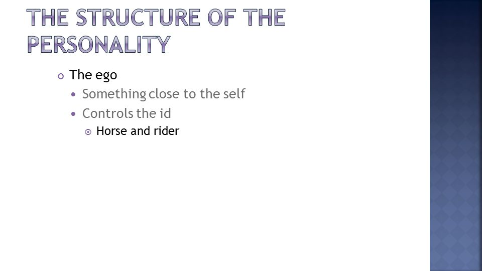 The ego Something close to the self Controls the id  Horse and rider