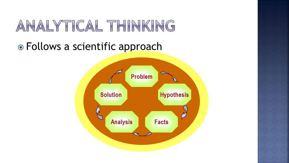 Follows a scientific approach Problem Hypothesis FactsAnalysis Solution