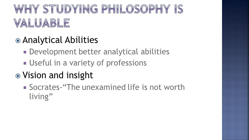  Analytical Abilities  Development better analytical abilities  Useful in a variety of professions  Vision and insight  Socrates- The unexamined life is not worth living
