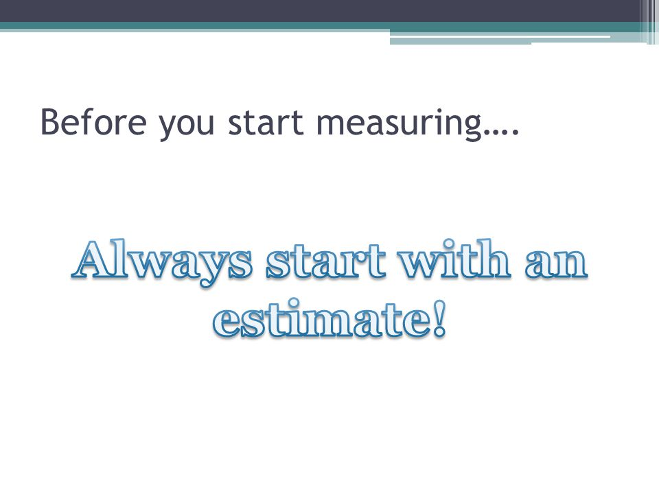 Before you start measuring….