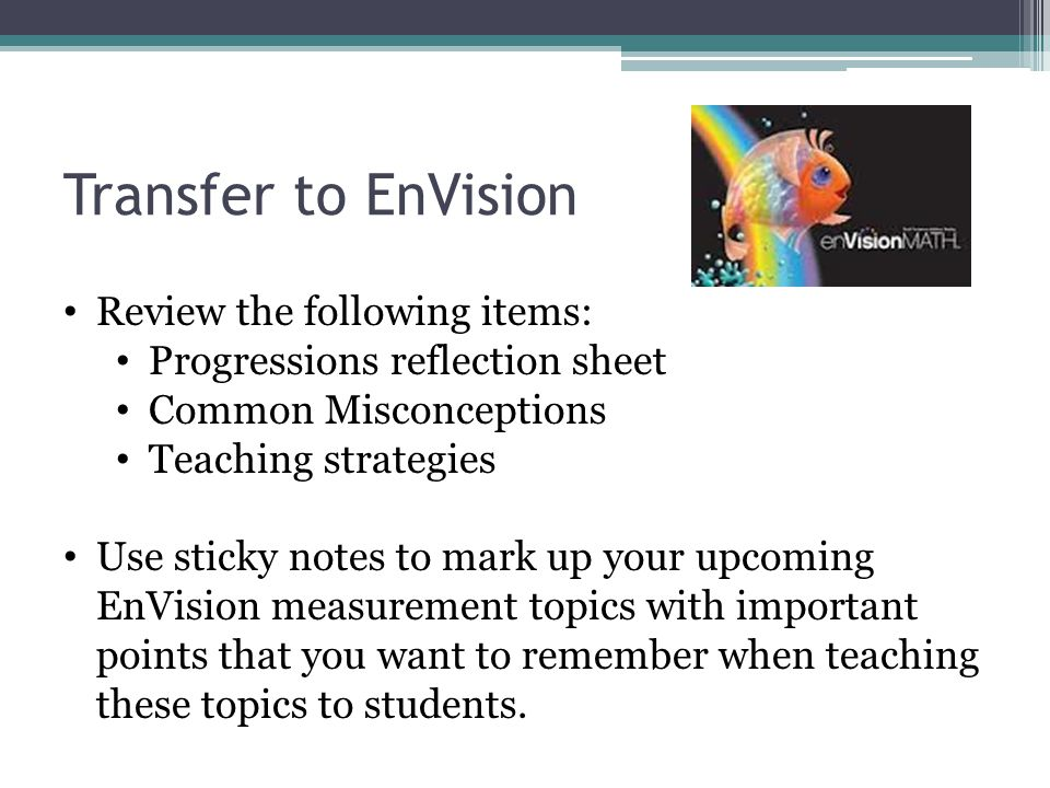 Transfer to EnVision Review the following items: Progressions reflection sheet Common Misconceptions Teaching strategies Use sticky notes to mark up y