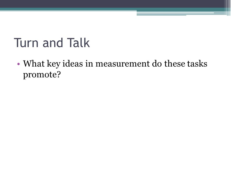 Turn and Talk What key ideas in measurement do these tasks promote?