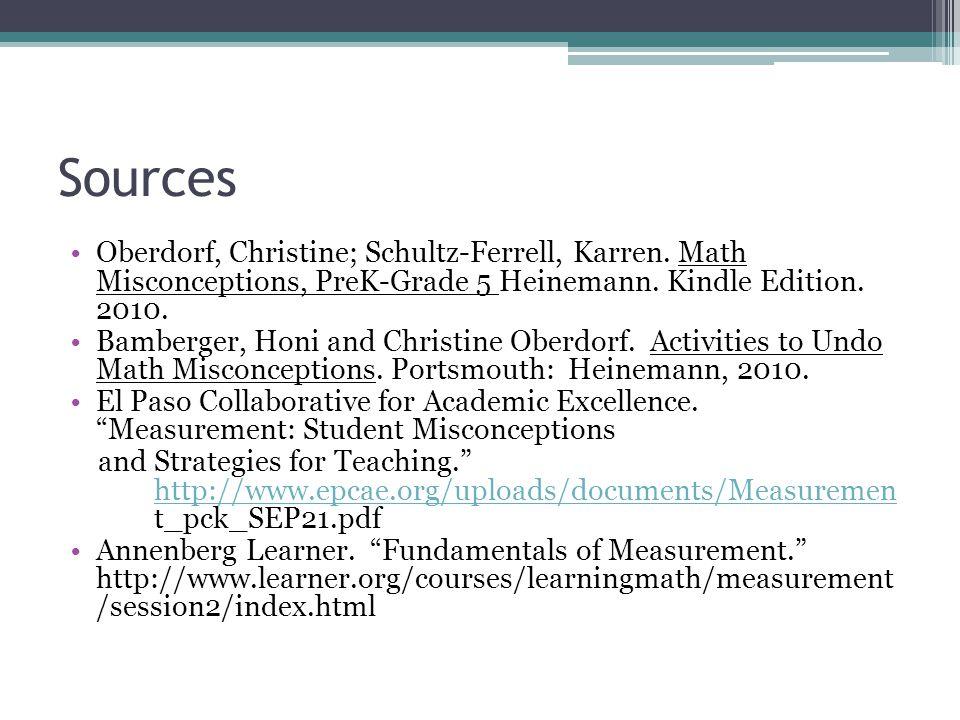 Sources Oberdorf, Christine; Schultz-Ferrell, Karren. Math Misconceptions, PreK-Grade 5 Heinemann. Kindle Edition. 2010. Bamberger, Honi and Christine