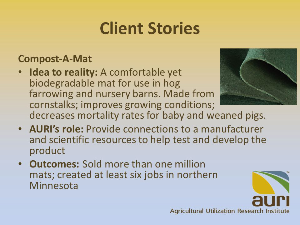 Client Stories Compost-A-Mat Idea to reality: A comfortable yet biodegradable mat for use in hog farrowing and nursery barns.