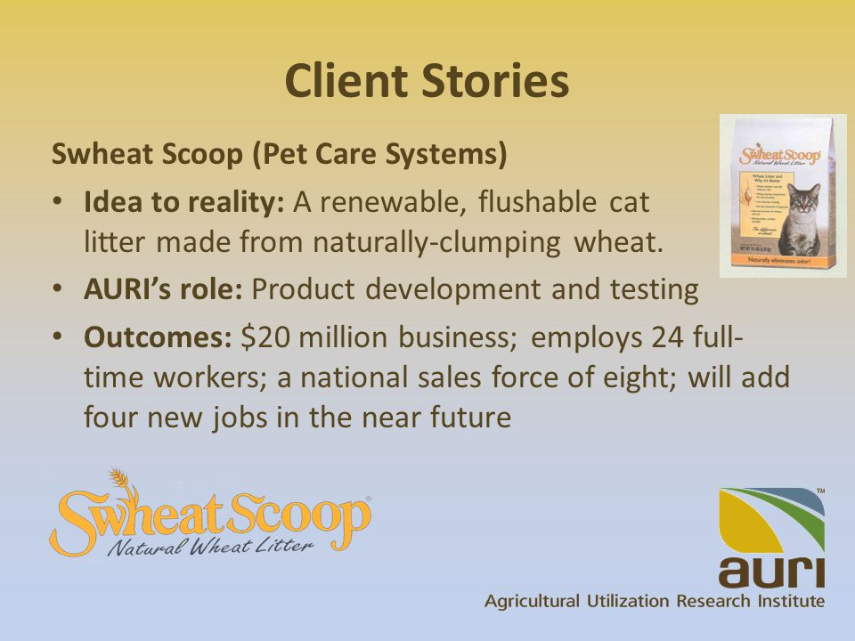 Swheat Scoop (Pet Care Systems) Idea to reality: A renewable, flushable cat litter made from naturally-clumping wheat.