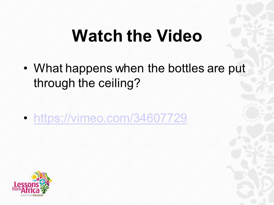 Watch the Video What happens when the bottles are put through the ceiling.