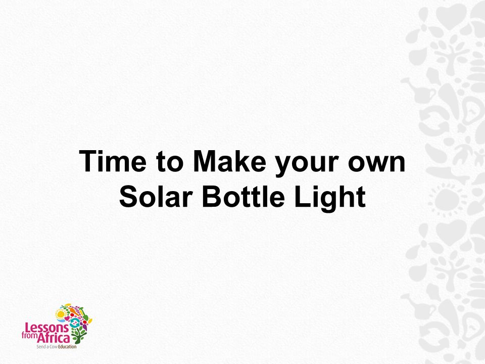 Time to Make your own Solar Bottle Light