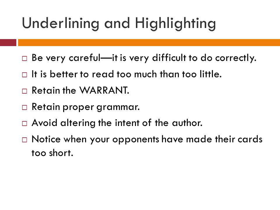 Underlining and Highlighting  Be very careful—it is very difficult to do correctly.