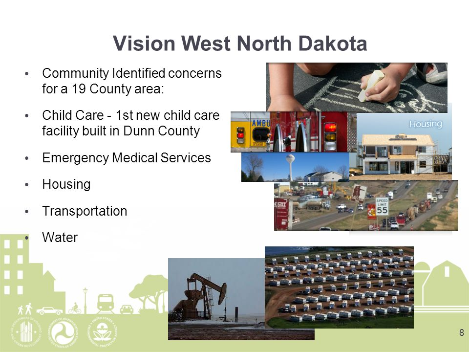 Vision West North Dakota Community Identified concerns for a 19 County area: Child Care - 1st new child care facility built in Dunn County Emergency Medical Services Housing Transportation Water 8