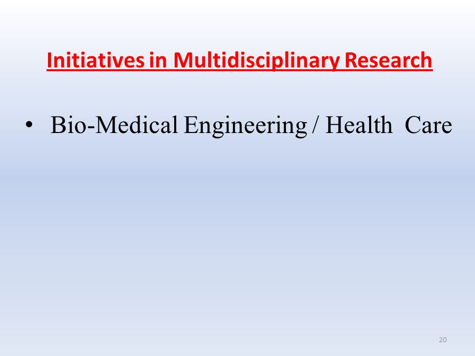 Initiatives in Multidisciplinary Research 20 Bio-Medical Engineering / Health Care