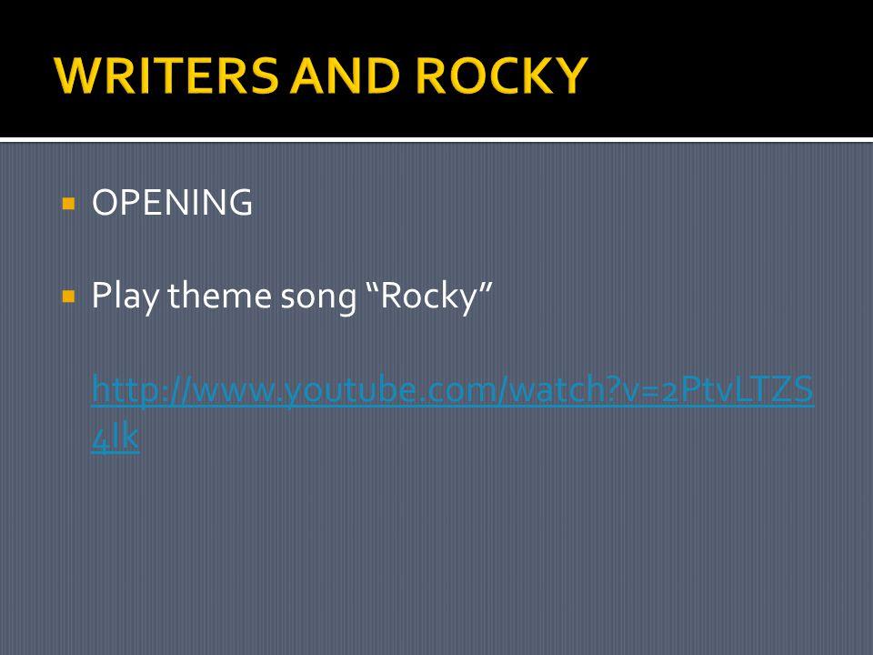  OPENING  Play theme song Rocky http://www.youtube.com/watch v=2PtvLTZS 4Ik http://www.youtube.com/watch v=2PtvLTZS 4Ik