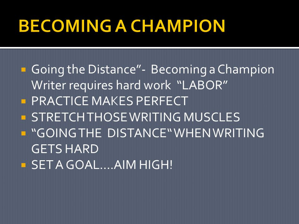 " Going the Distance""- Becoming a Champion Writer requires hard work ""LABOR""  PRACTICE MAKES PERFECT  STRETCH THOSE WRITING MUSCLES  ""GOING THE DIS"