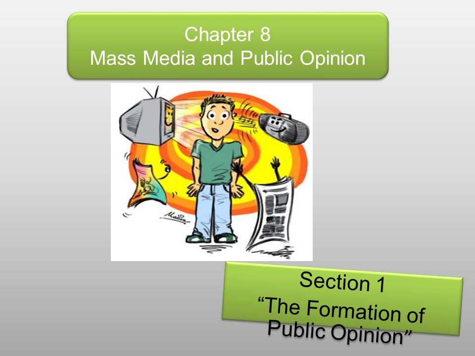 """Chapter 8 Mass Media and Public Opinion Section 1 """"The Formation of Public Opinion """" Section 1 """"The Formation of Public Opinion """""""