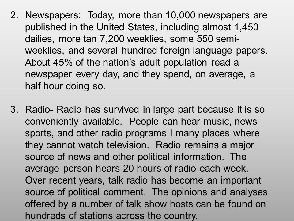 2.Newspapers: Today, more than 10,000 newspapers are published in the United States, including almost 1,450 dailies, more tan 7,200 weeklies, some 550