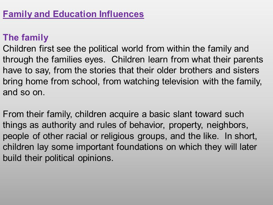 Family and Education Influences The family Children first see the political world from within the family and through the families eyes. Children learn