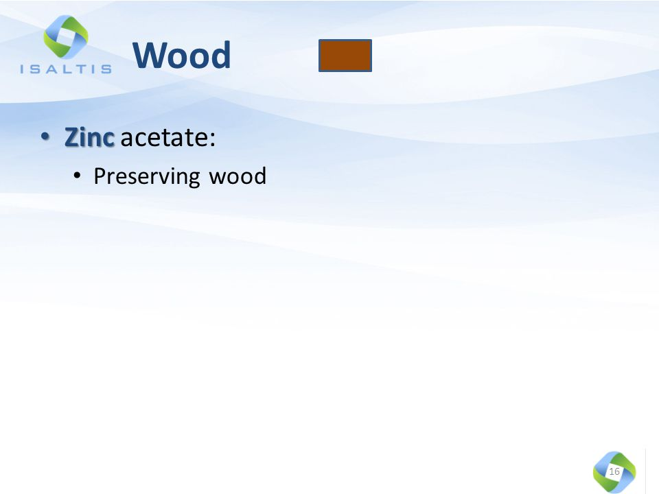 Wood Zinc Zinc acetate: Preserving wood 16
