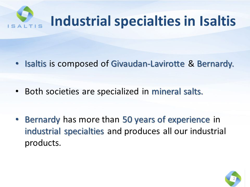 Industrial specialties in Isaltis IsaltisGivaudan-LavirotteBernardy. Isaltis is composed of Givaudan-Lavirotte & Bernardy. mineral salts. Both societi
