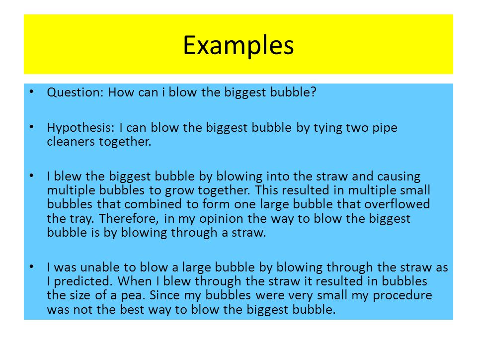 Examples Question: How can i blow the biggest bubble.