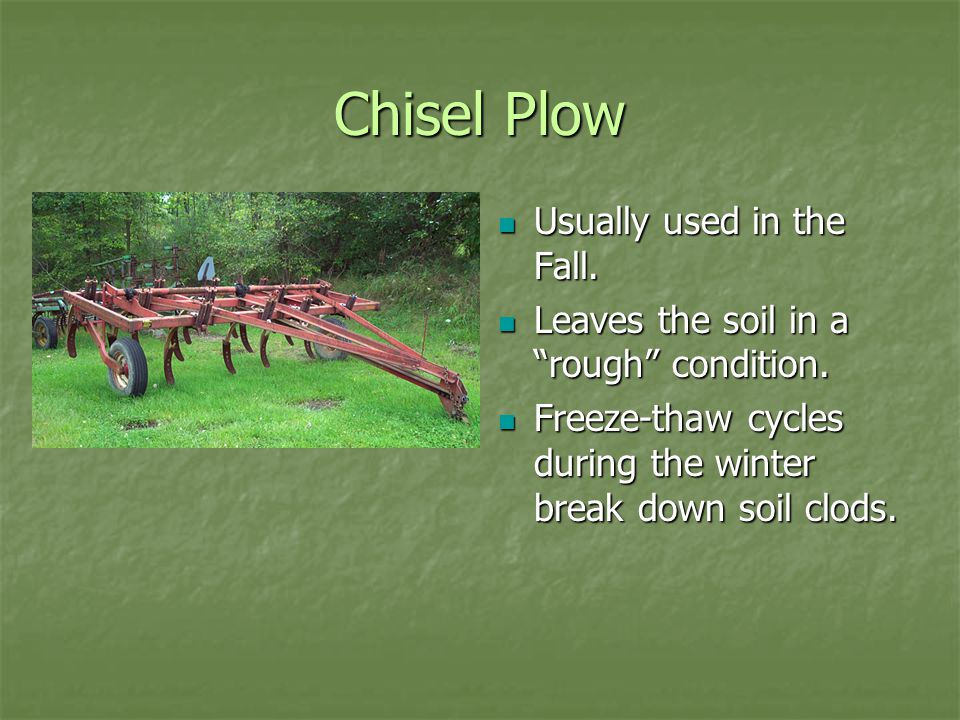 Chisel Plow Usually used in the Fall. Usually used in the Fall.