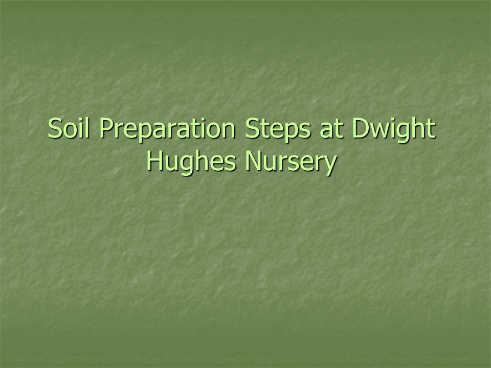 Soil Preparation Steps at Dwight Hughes Nursery