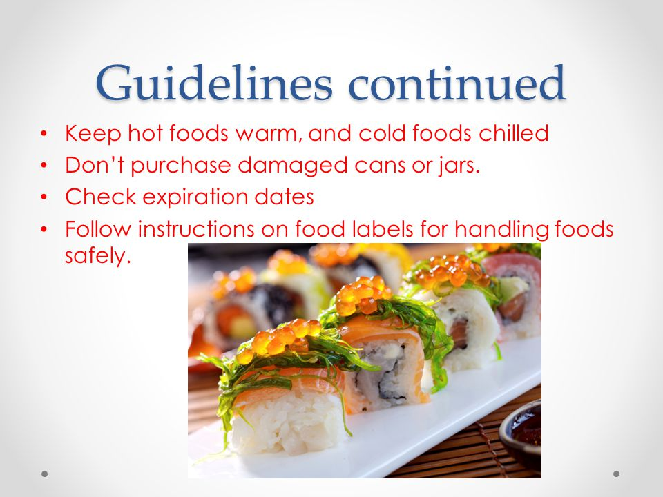 Guidelines continued Keep hot foods warm, and cold foods chilled Don't purchase damaged cans or jars.